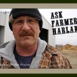 Ask Farmer Harland!